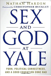 "To glimpse America's future, one needs to look no further than its college campuses. Of those institutions, none holds more clout than Yale University, the hallowed ""cradle of presidents."" In Sex and God at Yale, recent graduate Nathan Harden undresses perversity among the Ivy and ideology gone wild as the upper echelon of academia is mired in nothing less than a full-fledged moral crisis."